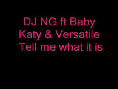 DJ NG ft Baby Katy - Tell me what it is