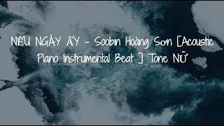Karaoke NẾU NGÀY ẤY - Soobin Hoàng Sơn ( BEAT PIANO) Tone NỮ