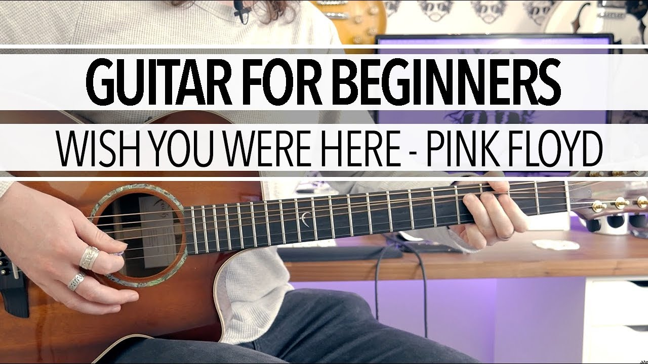 Guitar Lessons For Beginners - Wish You Were Here by Pink ...