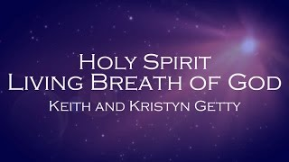 Holy Spirit, Living Breath of God - Keith and Kristyn Getty