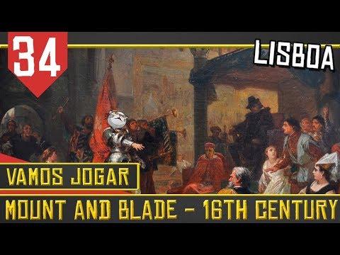 Mount & Blade 16th Century #34 - Nova Capital! Lisboa! [Série Gameplay Português PT-BR]