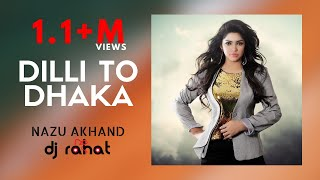 Dilli To Dhaka – DJ Rahat Ft. Nazu Video Download