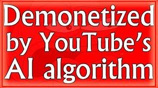 Demonetized by YouTube's AI Algorithm