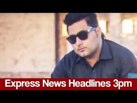 Express News Headlines - 03:00 PM - 21 May 2017
