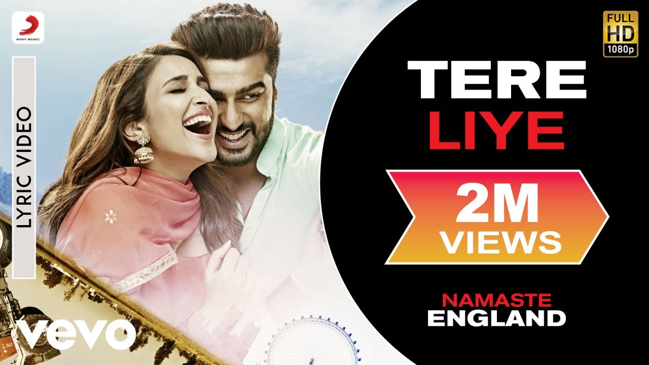 Download Tere Liye Lyric Video - Namaste England Arjun Kapoor, Parineeti Atif Aslam Akanksha B