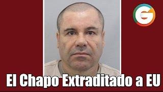 El Chapo es extraditado a EU