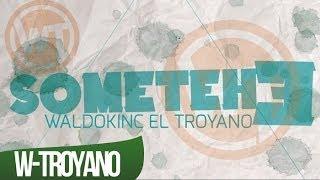 SOMETEHE   WALDOKINC EL TROYANO