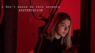 i don't wanna do this anymore - xxxtentacion (cover)