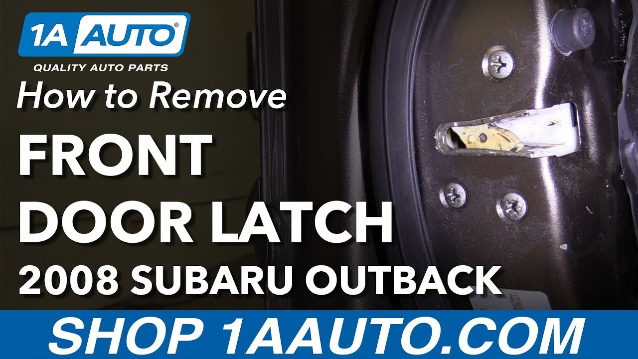 How To Remove Replace Front Door Latch 2008 Subaru Outback