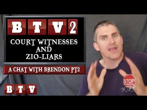 BTV 2 - Another Chat with Brendon - Court Witnesses and zio-lies