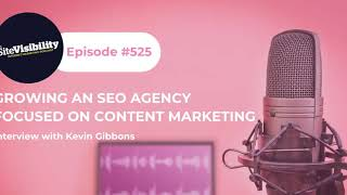 #525 Growing An SEO Agency Focused On Content Marketing: Interview with Kevin Gibbons (2020)