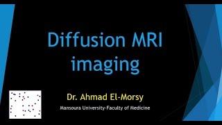 Diffusion weighted MRI - Dr. Ahmad Elmorsy