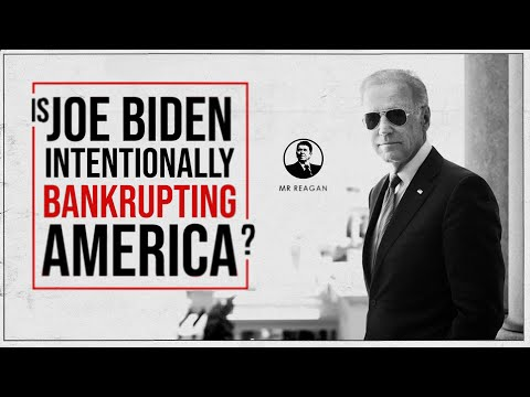 Is Biden Intentionally Bankrupting the Country?