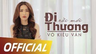 Đi Rồi Mới Thương - Võ Kiều Vân [OFFICIAL MV]