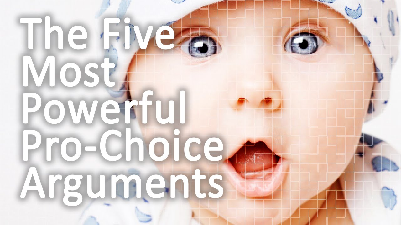 the five most powerful pro choice arguments
