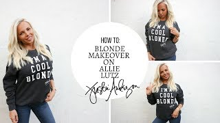 HOW TO: BLONDE MAKEOVER ON ALLIE LUTZ