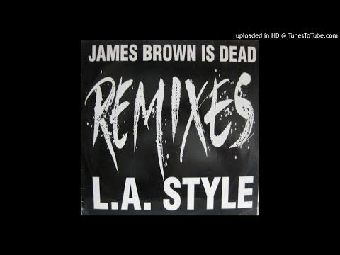 LA Style  James Brown Is Dead Wide Awake Remix