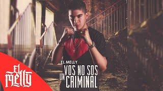 El Melly - Vos No Sos Un Criminal (Audio)