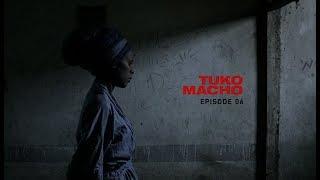 Tuko Macho: Episode 06 [2016]
