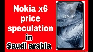 Nokia x6 mobile price launching date specification in saudi arabia 2018