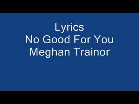 Meghan Trainor - No Good For You - Lyrics