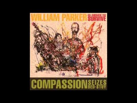 William Parker / In Order To Survive - Compassion Seizes Bed - Stuy (1995 full album)