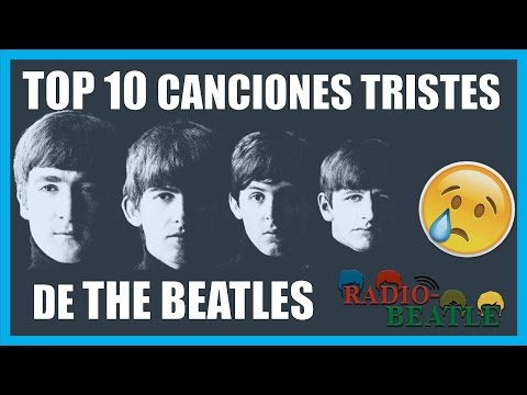 Las 10 Canciones Más Tristes de THE BEATLES | Radio-Beatle
