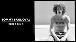 TOMMY SANDOVAL | ON THE OTHER SIDE | MINI DOCUMENTARY