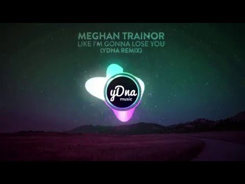 Meghan Trainor - Like I'm Gonna Lose You ft. John Legend (yDNA Remix)