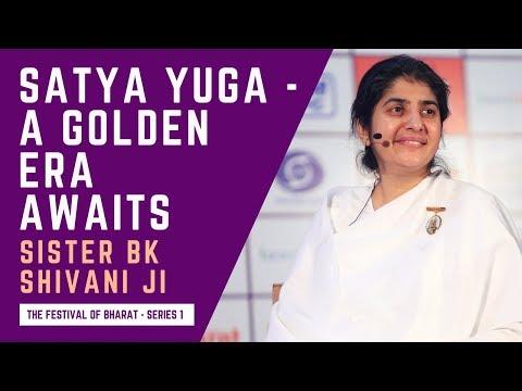 S1: Sister BK Shivani Ji On Satya Yuga  - The Dawn Of A Golden Era Of Enlightenment