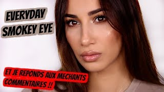 EVERYDAY SMOKEY EYES!! JE REPONDS AUX MÉCHANTS COMMENTAIRES !!