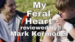 My Feral Heart reviewed by Mark Kermode