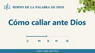 Himno cristiano | Cómo callar ante Dios