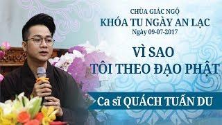 Vì sao tôi theo đạo Phật 17 - Ca sĩ Quách Tuấn Du