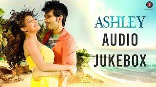Ashley - Full Movie Audio Jukebox | Rishi Bhutani & Gurleen Chopra | Dushyant Dubey