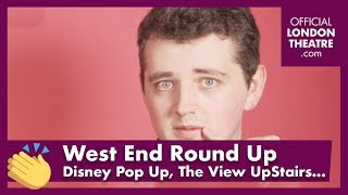 West End Round Up Ep. 5 - Disney Pop Up, The View UpStairs & More...