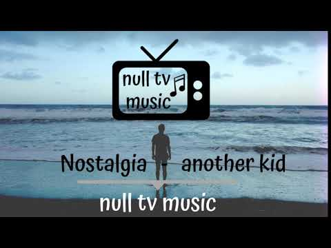Nostalgia - another kid ( null tv music ) [ ncs no copyright music ]