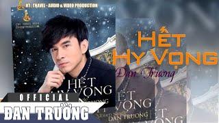 Hết Hy Vọng - Đan Trường [Official]