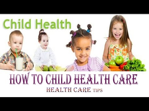 How To Child Health Care|Health care tips