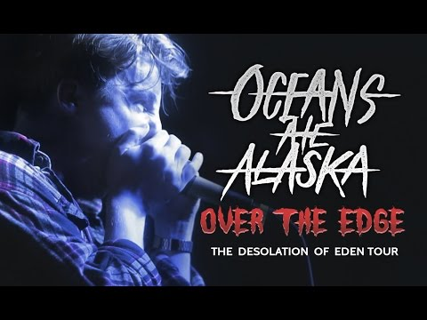 "Oceans Ate Alaska - ""Over The Edge"" LIVE! The Desolation Of Eden Tour"