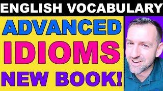 Advanced Idioms | NEW BOOK!