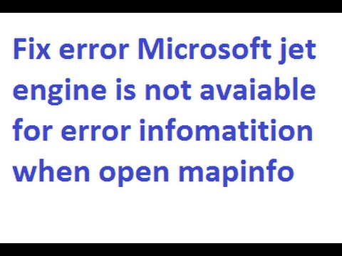 Fix error microsoft jet engine is not avaiable for error infomatition when open mapinfo