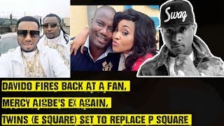 Davido Fires Back At A Fan Mercy Aigbes Ex Again Duo E Square Set To Replace P square