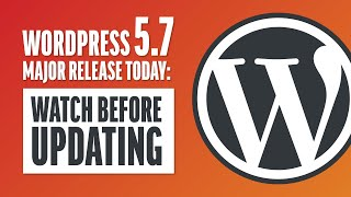 WordPress 5.7 Major Release Today: Watch Before Updating