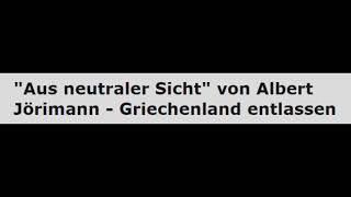 """Griechenland """"Aus neutraler Sicht"""" von Albert Jörimann"""