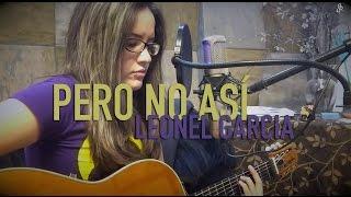Pero No Así / Leonel Garcia / COVER / Griss Romero