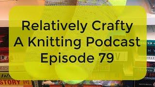 Relatively Crafty: A Knitting Podcast (79)