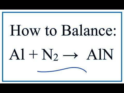 How To Balance Al + N2 = AlN (Aluminum + Nitrogen Gas)