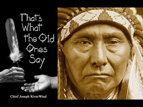 Chief Joseph RiverWind: 'That's What The Old Ones Say'