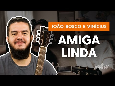 Amiga Linda - João Bosco E Vinícius (aula De Violão Simplificada)